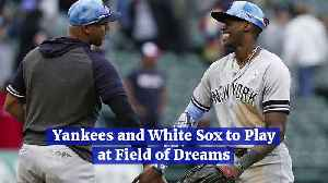 Yankees and White Sox to Play at Field of Dreams [Video]