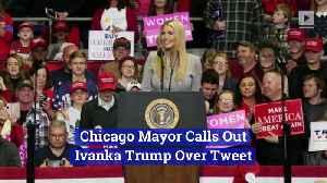 Chicago Mayor Calls Out Ivanka Trump Over Tweet [Video]