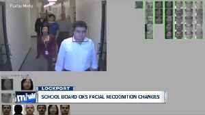 Lockport School Board OKs facial recognition changes [Video]