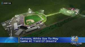 If You Build It, They Will Come: Field Of Dreams Stadium To Draw Yankees, White Sox To Iowa [Video]