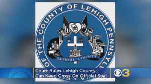 Lehigh County Can Keep Cross On Seal, Court Rules [Video]