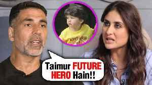 Akshay Kumar Goes AGAINST Kareena Kapoor WANTS Taimur Ali Khan In Bollywood [Video]