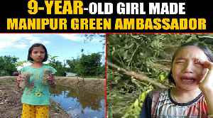 News video: School girl who cried over felled trees, made Manipur Green Ambassador