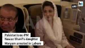 Pakistan's former PM Nawaz Sharif's daughter Maryam arrested [Video]