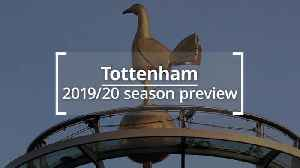 Tottenham: 2019/20 season preview [Video]