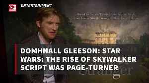 Domhnall Gleeson: Star Wars: The Rise of Skywalker script was page-turner [Video]