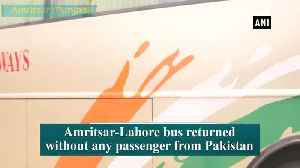 Amritsar-Lahore bus returns empty from Pakistan [Video]