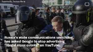 Russia To Google: Stop Advertising 'Illegal' Events--Or Else [Video]