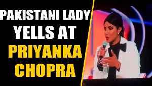 PAK woman who yelled at Priyanka Chopra says, actress made her look like the bad guy [Video]