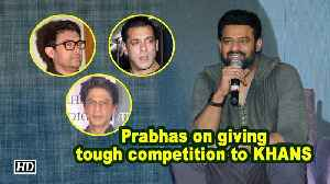 Prabhas' REPLIES on giving tough competition to KHANS [Video]