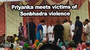 Priyanka meets victims of Sonbhadra violence [Video]