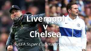 Liverpool v Chelsea: UEFA Super Cup match preview [Video]