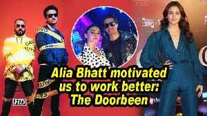 Alia Bhatt motivated us to work better: The Doorbeen [Video]