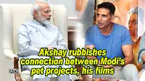 Akshay rubbishes connection between Modi's pet projects, his films [Video]