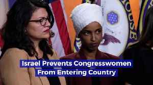 Israel Prevents Congresswomen From Entering Country [Video]