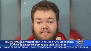 Lombard Man Accused Of Possessing Explosive Materials Due In Court Thursday [Video]