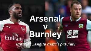 Arsenal v Burnley: Premier League match preview [Video]