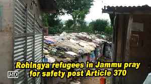 News video: Rohingya refugees in Jammu pray for safety post Article 370
