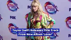 Taylor Swift Releases Title Track From New Album 'Lover' [Video]