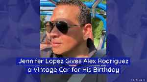 Jennifer Lopez Gives Alex Rodriguez a Vintage Car for His Birthday [Video]