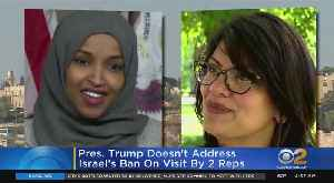 President Trump Doesn't Address Israel's Ban On Visit By 2 U.S. Reps [Video]