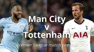 Premier League match preview: Man City v Tottenham [Video]