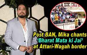 News video: Post BAN, Mika chants 'Bharat Mata ki Jai' at Attari-Wagah border