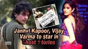 Janhvi Kapoor, Vijay Varma to star in 'Ghost Stories' [Video]
