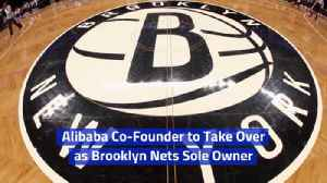The Brooklyn Nets Are Now Owned By Alibaba Founder [Video]