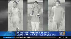 Three Men Wanted For Two Crimes Within An Hour In Queens [Video]
