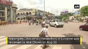 News video: Lucknow's Hazratganj Chauraha renamed to Atal Chowk