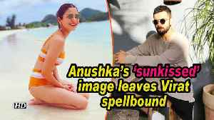 Anushka's 'sunkissed' image leaves Virat spellbound [Video]