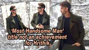 News video: 'Most Handsome Man' title not an achievement for Hrithik