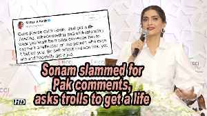 Sonam slammed for Pak comments, asks trolls to get a life [Video]