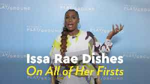 Issa Rae Dishes on Her Firsts - From Her First Audition to Her Very First Splurge [Video]
