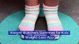 Weight Watchers Slammed for Kids' Weight-Loss App [Video]