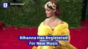 Rihanna Has Registered for New Music [Video]
