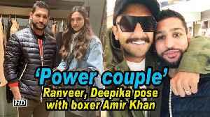 'Power couple' Ranveer, Deepika pose with boxer Amir Khan [Video]