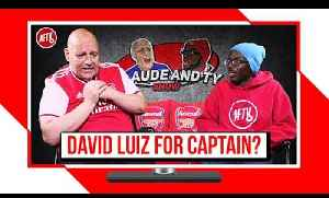 David Luiz For Captain & We Can Get A Result At Liverpool! | Claude & Ty Show [Video]