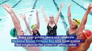 6 Quotes That Prove You Only Get Better With Age (National Senior Citizens Day, Aug 21) [Video]