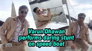 Varun Dhawan performs daring stunt on speed boat [Video]