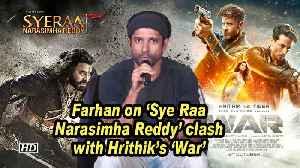 Farhan Akhtar on 'Sye Raa Narasimha Reddy' clash with Hrithik's 'War' [Video]