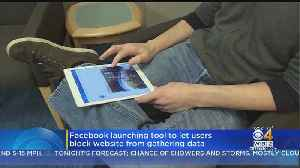Facebook Launching Tool To Let Users Block Website From Gathering Data [Video]