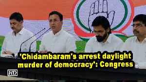 News video: 'Chidambaram's arrest daylight murder of democracy': Congress
