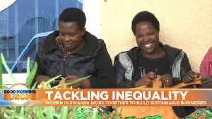 Women lead the efforts to tackle inequality in Rwanda [Video]