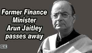 Former Finance Minister Arun Jaitley passes away [Video]