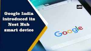 News video: Google Nest Hub smart display launched in India