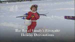 The Royal Family's Favourite Holiday Destinations [Video]