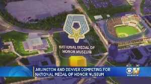 Arlington Leaders Make Final Push For National Medal Of Honor Museum [Video]