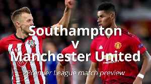 Premier League Preview: Southampton v Manchester United [Video]